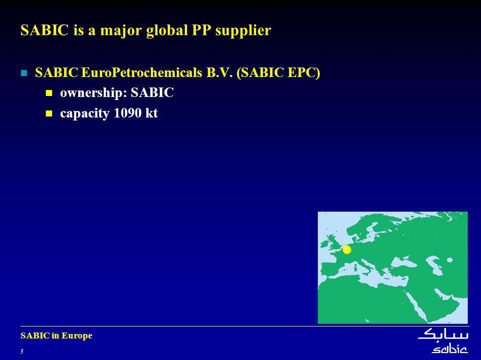 3 SABIC in Europe SABIC is a major global PP supplier SABIC EuroPetrochemicals B.V.