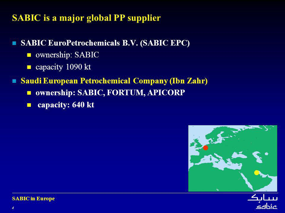 4 SABIC in Europe SABIC is a major global PP supplier SABIC EuroPetrochemicals B.V.