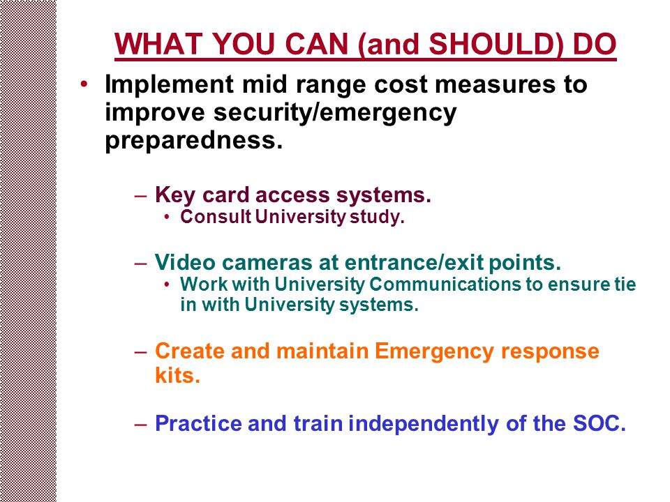 WHAT YOU CAN (and SHOULD) DO Implement mid range cost measures to improve security/emergency preparedness.