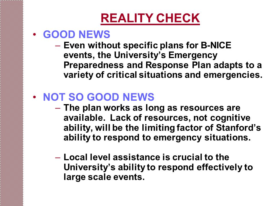 REALITY CHECK GOOD NEWS –Even without specific plans for B-NICE events, the Universitys Emergency Preparedness and Response Plan adapts to a variety of critical situations and emergencies.