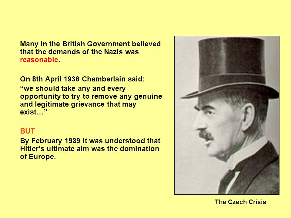 The Czech Crisis Many in the British Government believed that Hitler could be trusted.
