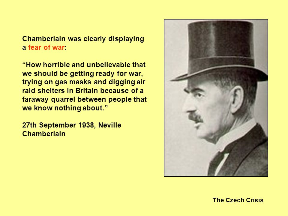 The Czech Crisis Criticisms of Government Policy On the 5th October 1938, Churchill said: We have suffered a total and unmitigated defeat…this is only the beginning…Czechoslovakia will be engulfed in the Nazi regime.