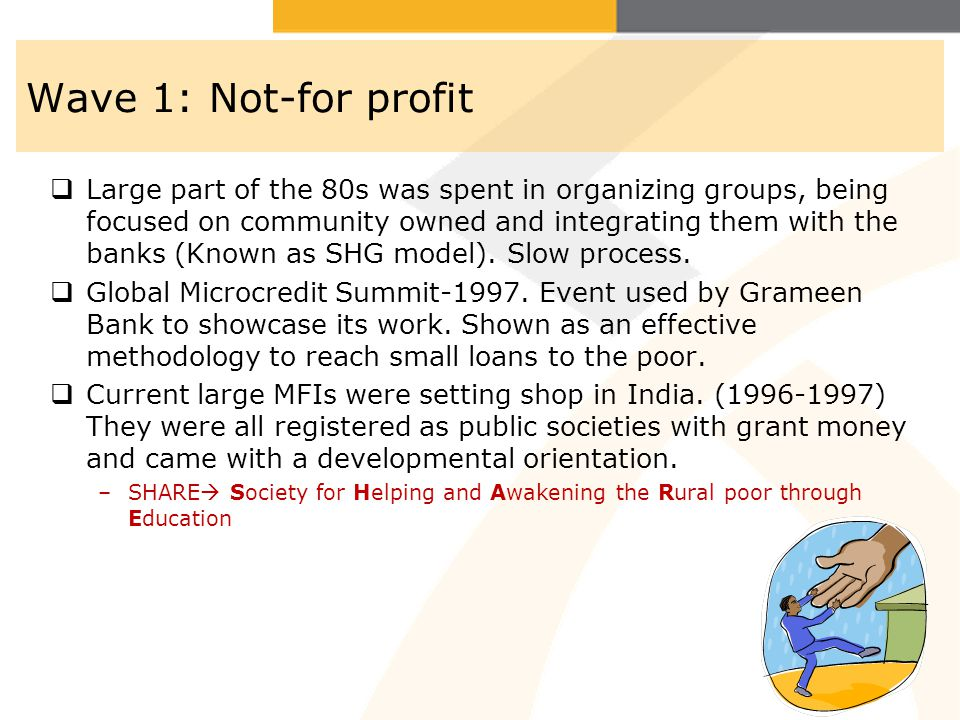 Wave 1: Not-for profit Large part of the 80s was spent in organizing groups, being focused on community owned and integrating them with the banks (Kno