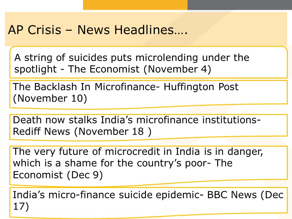 AP Crisis – News Headlines…. A string of suicides puts microlending under the spotlight - The Economist (November 4) The Backlash In Microfinance- Huf
