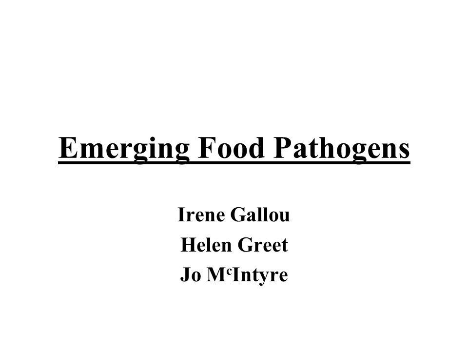 Emerging Food Pathogens Irene Gallou Helen Greet Jo M c Intyre