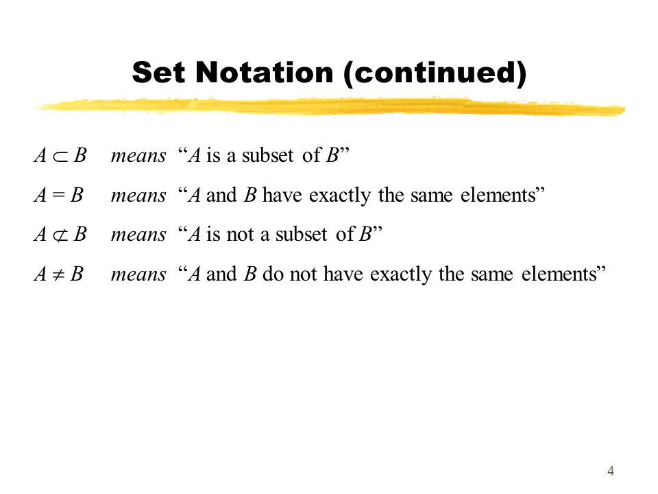 4 Set Notation (continued) A B means A is a subset of B A = B means A and B have exactly the same elements A B means A is not a subset of B A B means