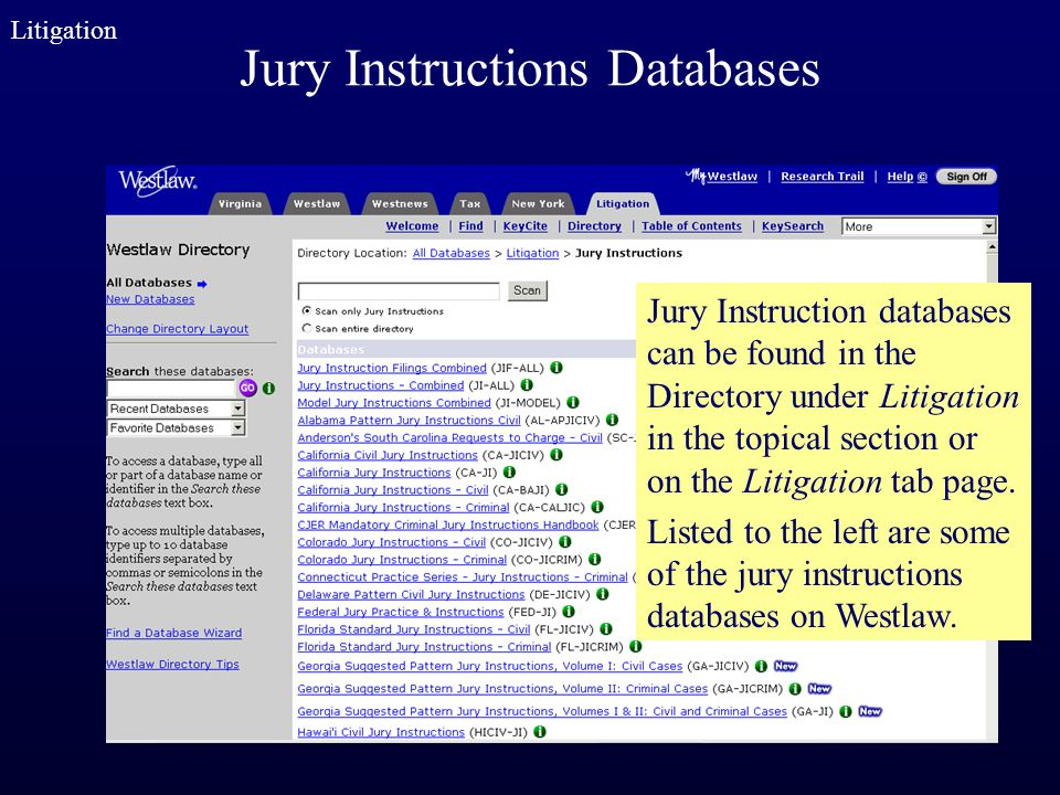Jury Instructions Databases Litigation Jury Instruction databases can be found in the Directory under Litigation in the topical section or on the Liti