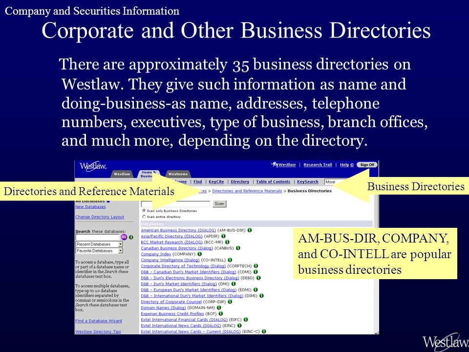 Corporate and Other Business Directories There are approximately 35 business directories on Westlaw. They give such information as name and doing-busi