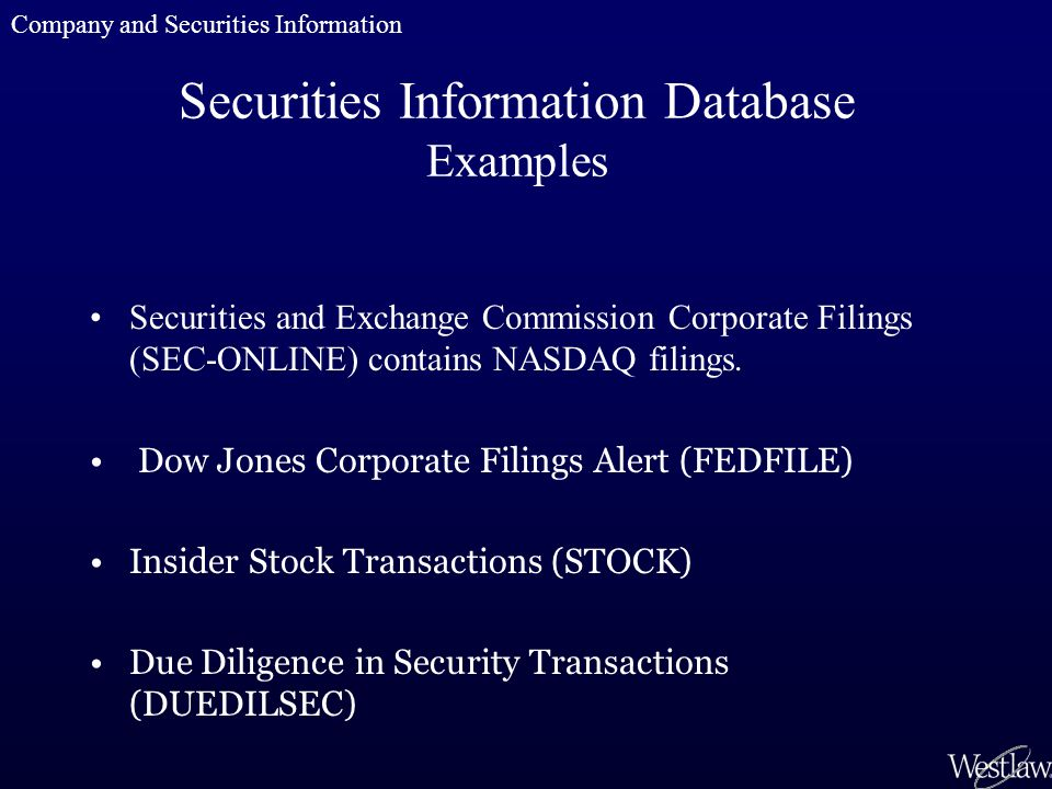 Securities Information Database Examples Securities and Exchange Commission Corporate Filings (SEC-ONLINE) contains NASDAQ filings. Dow Jones Corporat