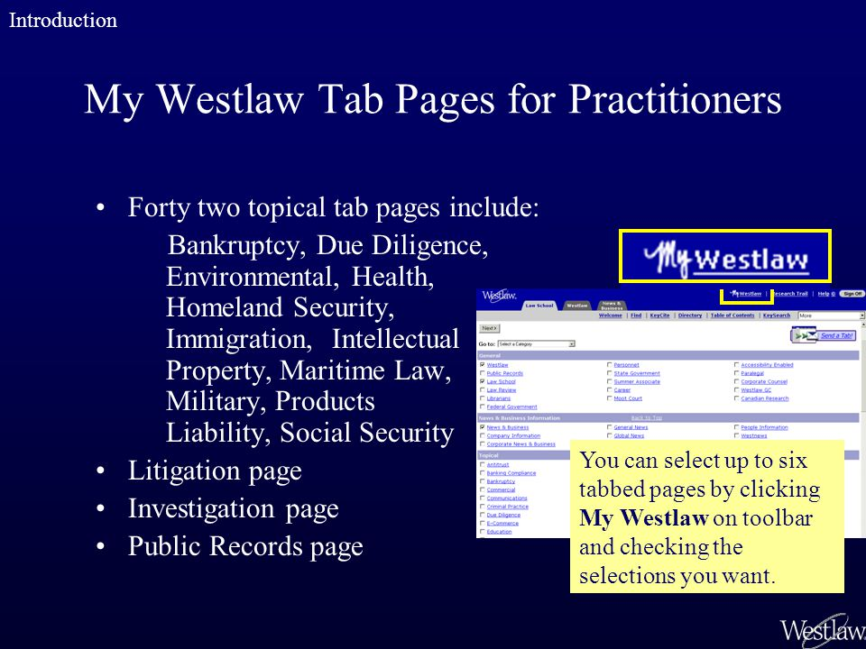 My Westlaw Tab Pages for Practitioners Forty two topical tab pages include: Bankruptcy, Due Diligence, Environmental, Health, Homeland Security, Immig