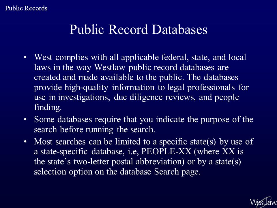 Public Record Databases West complies with all applicable federal, state, and local laws in the way Westlaw public record databases are created and ma