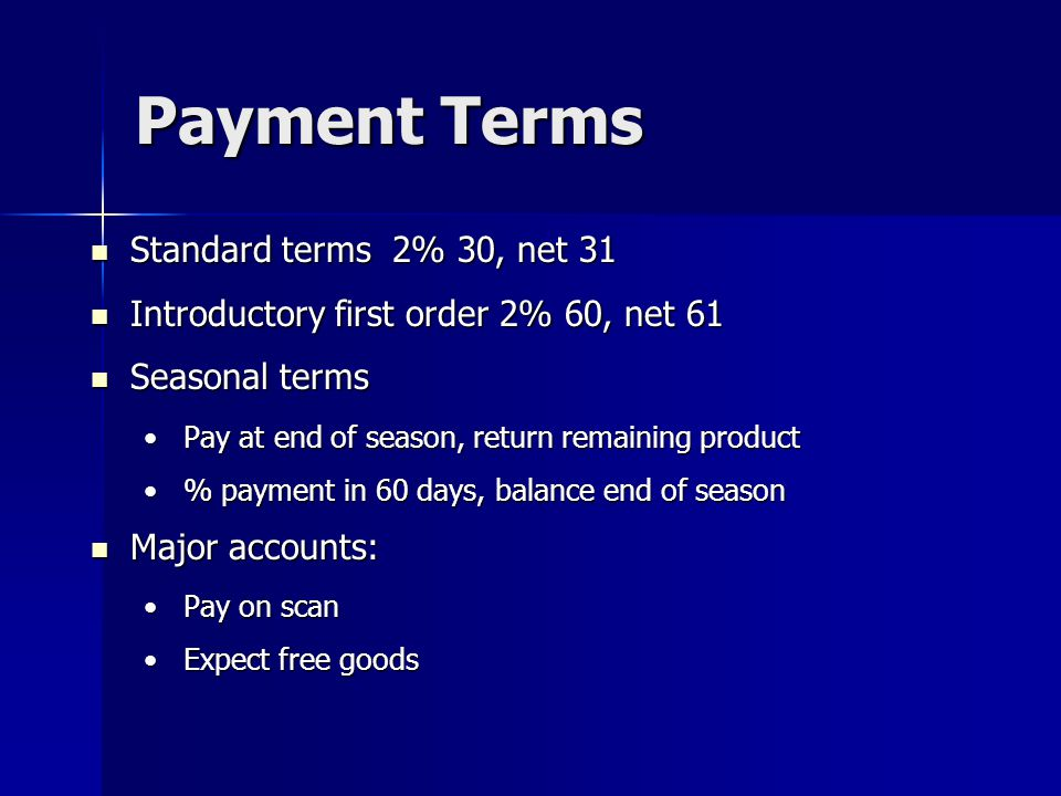 Payment Terms Standard terms 2% 30, net 31 Standard terms 2% 30, net 31 Introductory first order 2% 60, net 61 Introductory first order 2% 60, net 61