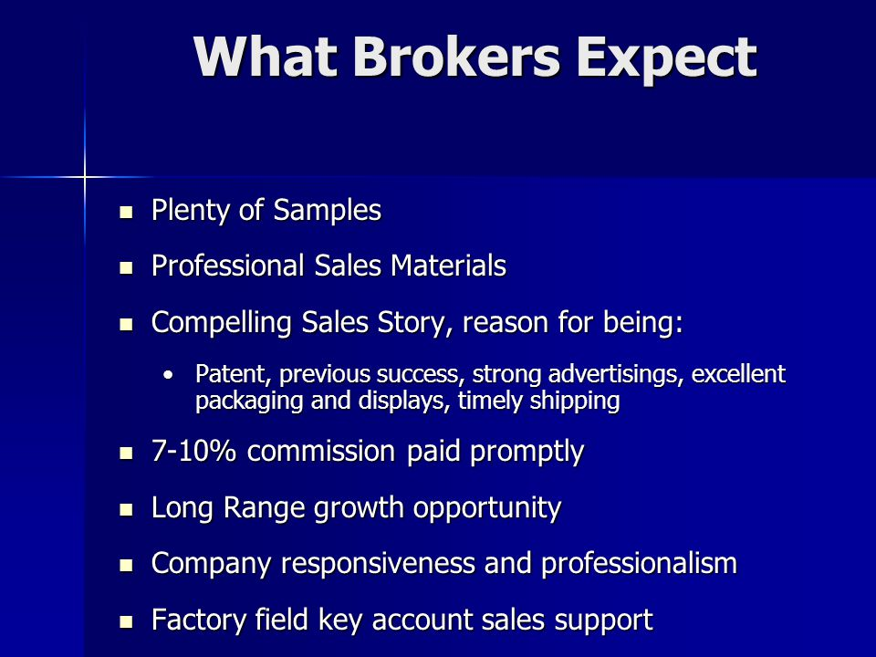 What Brokers Expect Plenty of Samples Plenty of Samples Professional Sales Materials Professional Sales Materials Compelling Sales Story, reason for b
