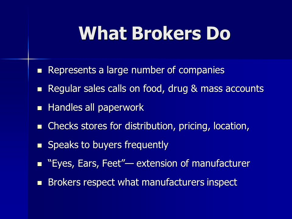 What Brokers Do Represents a large number of companies Represents a large number of companies Regular sales calls on food, drug & mass accounts Regula