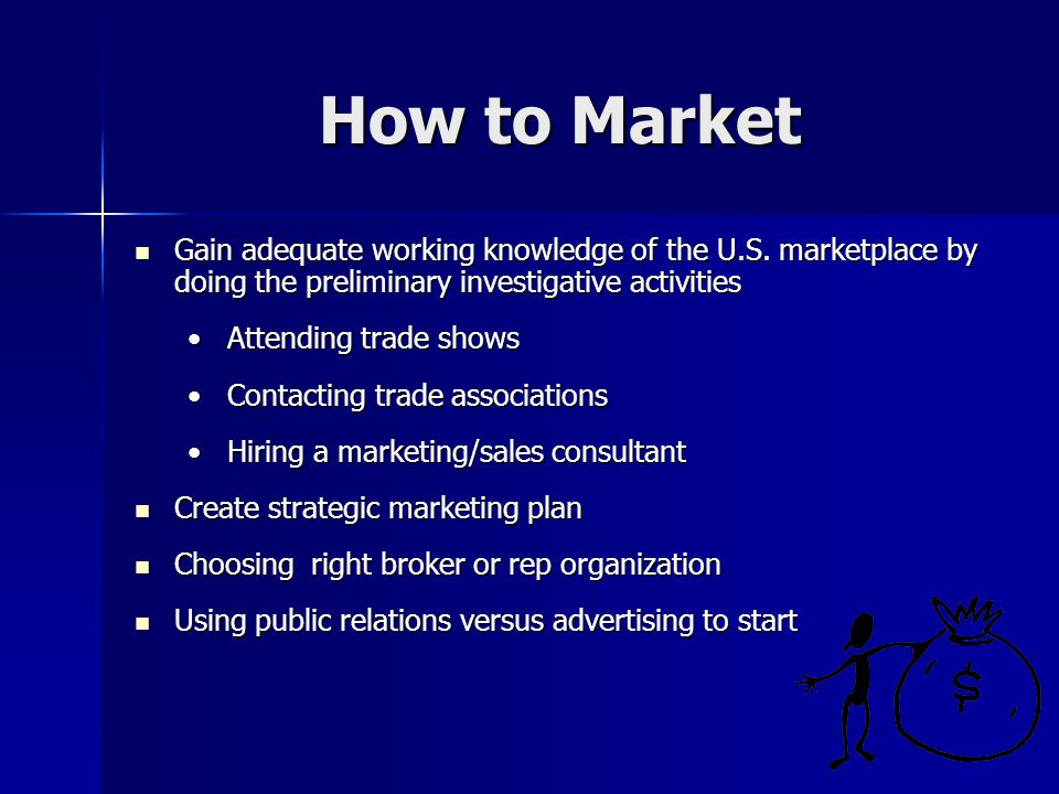 How to Market Gain adequate working knowledge of the U.S. marketplace by doing the preliminary investigative activities Gain adequate working knowledg
