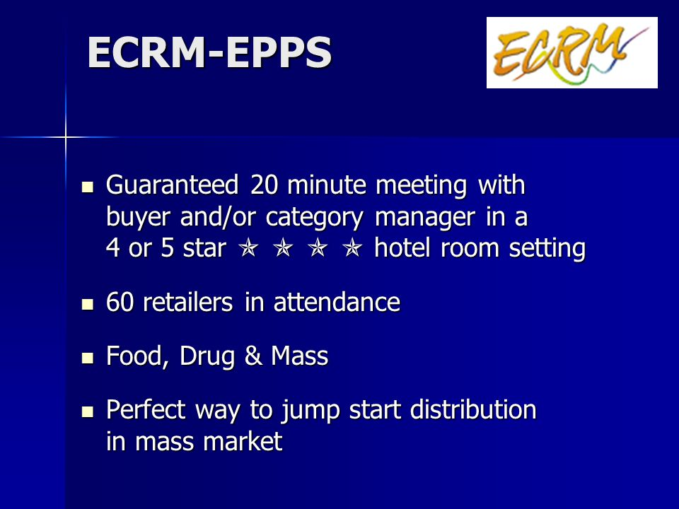 ECRM-EPPS Guaranteed 20 minute meeting with buyer and/or category manager in a 4 or 5 star hotel room setting Guaranteed 20 minute meeting with buyer