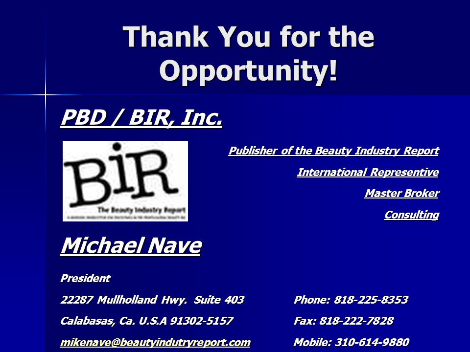 Thank You for the Opportunity! PBD / BIR, Inc. Publisher of the Beauty Industry Report International Representive Master Broker Consulting Michael Nav