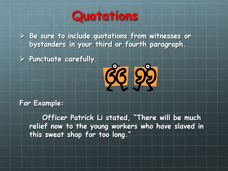 Quotations Be sure to include quotations from witnesses or bystanders in your third or fourth paragraph. Be sure to include quotations from witnesses