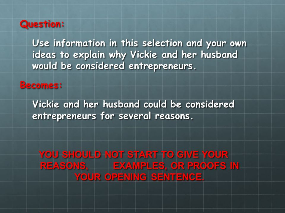 Question: Use information in this selection and your own ideas to explain why Vickie and her husband would be considered entrepreneurs. Becomes: Vicki