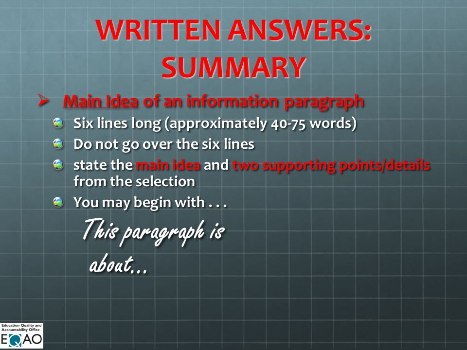 WRITTEN ANSWERS: SUMMARY Main Idea of an information paragraph Main Idea of an information paragraph Six lines long (approximately 40-75 words) Do not