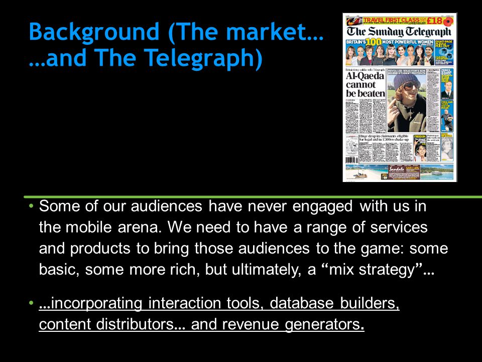 Background (The market… …and The Telegraph) Some of our audiences have never engaged with us in the mobile arena.