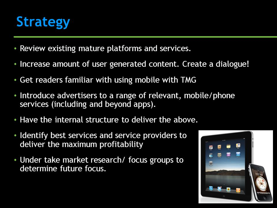 Strategy Review existing mature platforms and services. Increase amount of user generated content. Create a dialogue! Get readers familiar with using