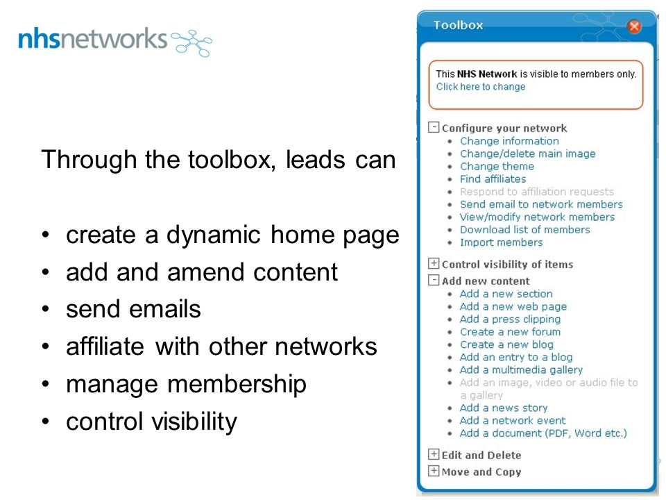 Through the toolbox, leads can create a dynamic home page add and amend content send emails affiliate with other networks manage membership control visibility