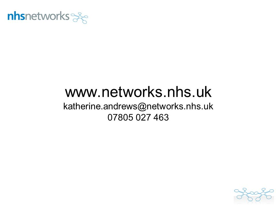 www.networks.nhs.uk katherine.andrews@networks.nhs.uk 07805 027 463