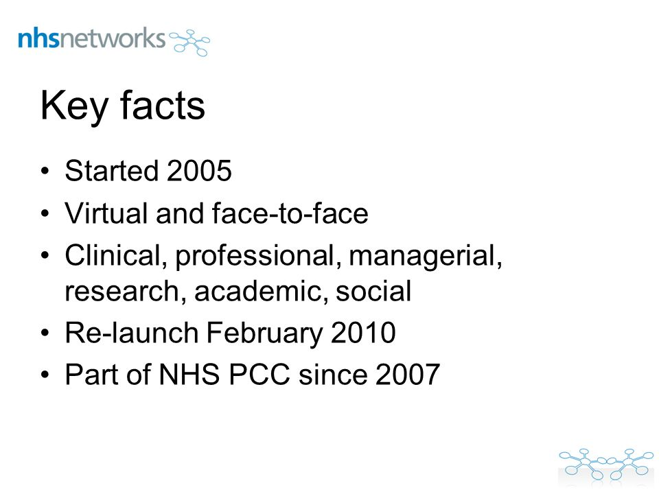 Key facts Started 2005 Virtual and face-to-face Clinical, professional, managerial, research, academic, social Re-launch February 2010 Part of NHS PCC