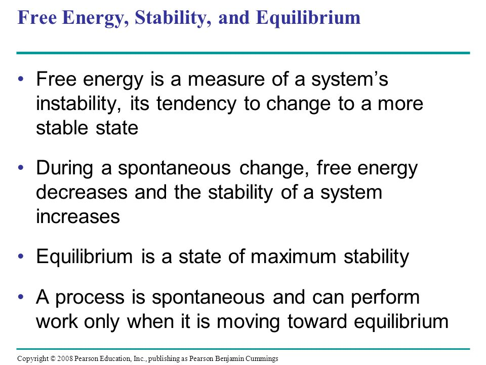 Free Energy, Stability, and Equilibrium Free energy is a measure of a systems instability, its tendency to change to a more stable state During a spon