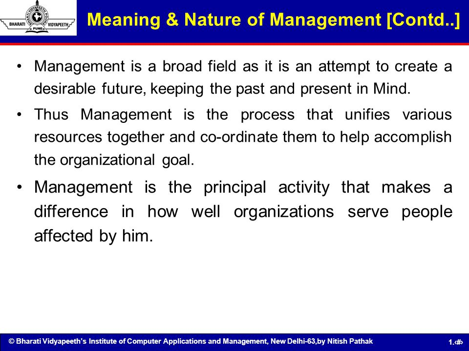 © Bharati Vidyapeeths Institute of Computer Applications and Management, New Delhi-63,by Nitish Pathak 1.4 Meaning & Nature of Management [Contd..] Ma