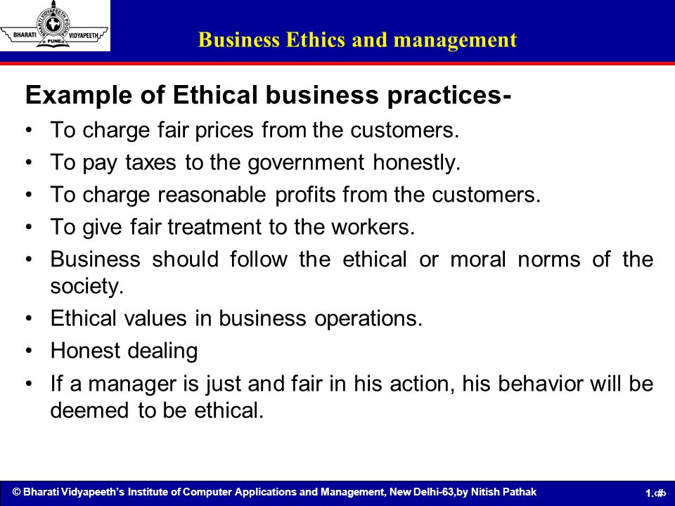 © Bharati Vidyapeeths Institute of Computer Applications and Management, New Delhi-63,by Nitish Pathak 1.44 Example of Ethical business practices- To