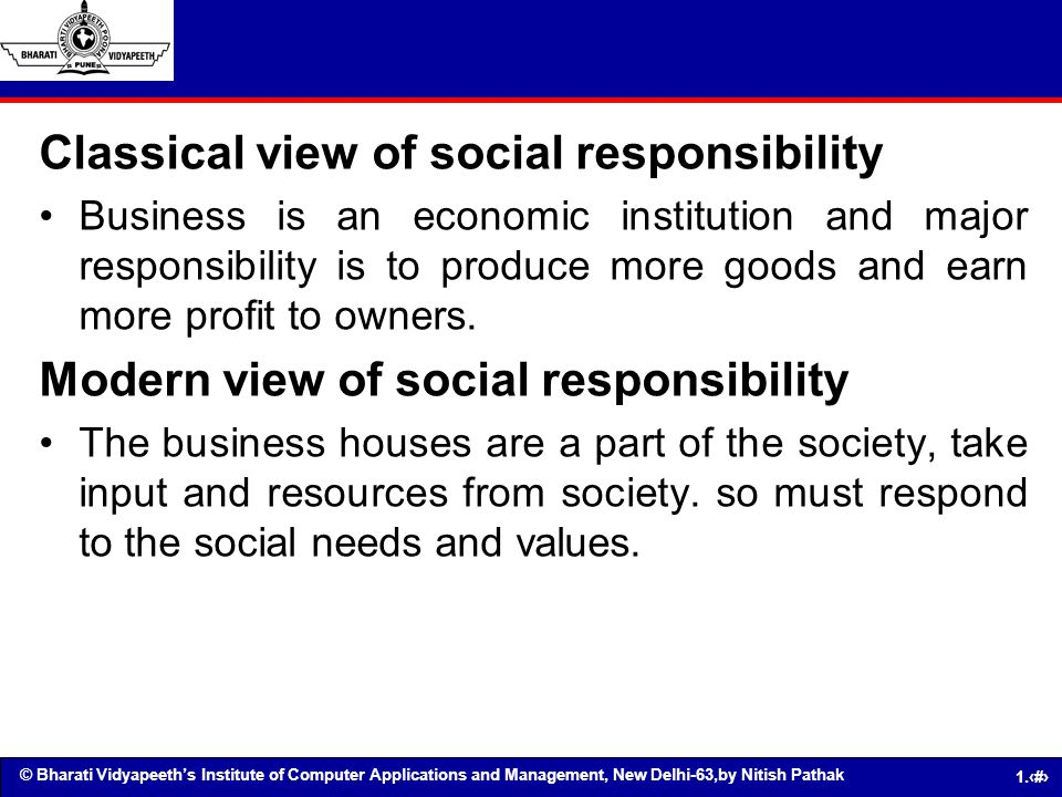 © Bharati Vidyapeeths Institute of Computer Applications and Management, New Delhi-63,by Nitish Pathak 1.47 Classical view of social responsibility Bu