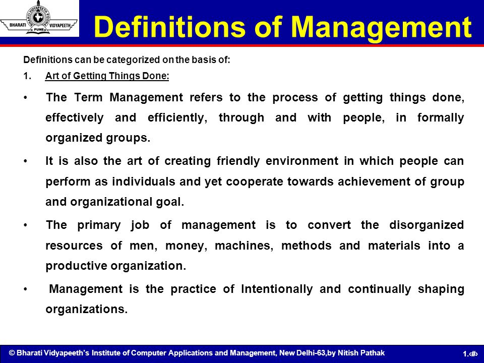 © Bharati Vidyapeeths Institute of Computer Applications and Management, New Delhi-63,by Nitish Pathak 1.6 Definitions of Management Definitions can b