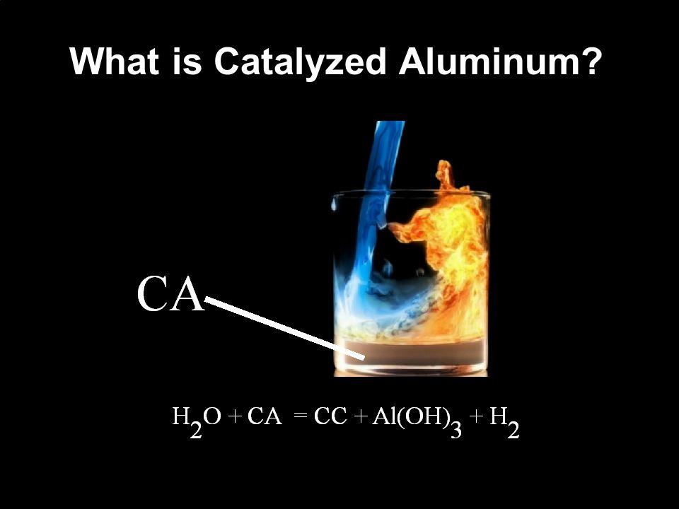 14 What is Catalyzed Aluminum?