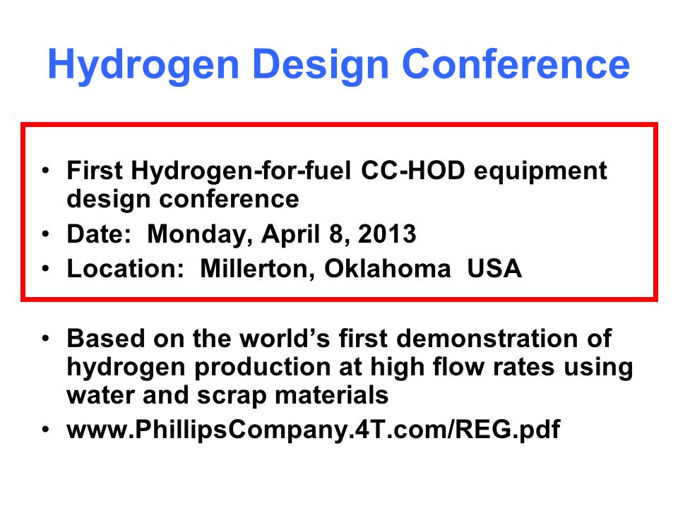 29 Hydrogen Design Conference First Hydrogen-for-fuel CC-HOD equipment design conference Date: Monday, April 8, 2013 Location: Millerton, Oklahoma USA