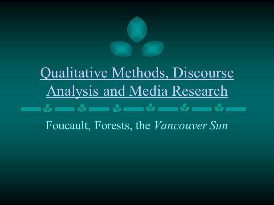 Introduction Qualitative Methodology: An Overview Foucauldian Discourse Analysis Wilderness or Working Forest: British Columbia Forest Policy Debate in the Vancouver Sun, 1991-2003 Reflexivity and Qualitative Research