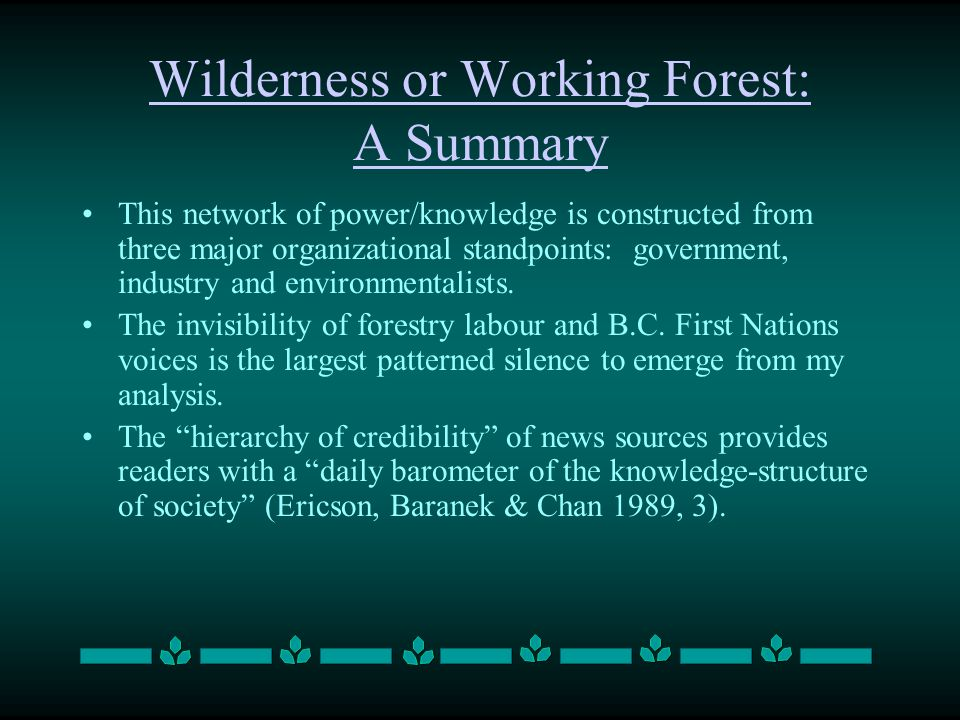 Wilderness or Working Forest: A Summary This network of power/knowledge is constructed from three major organizational standpoints: government, indust
