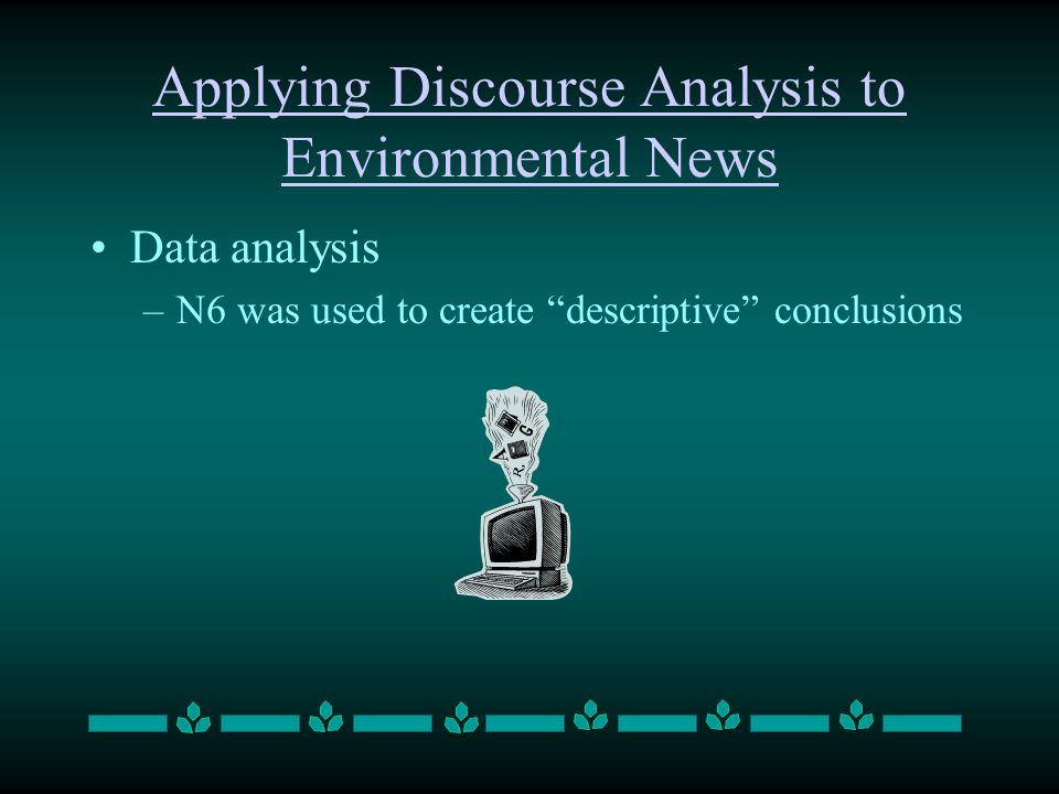 Applying Discourse Analysis to Environmental News Data analysis –N6 was used to create descriptive conclusions