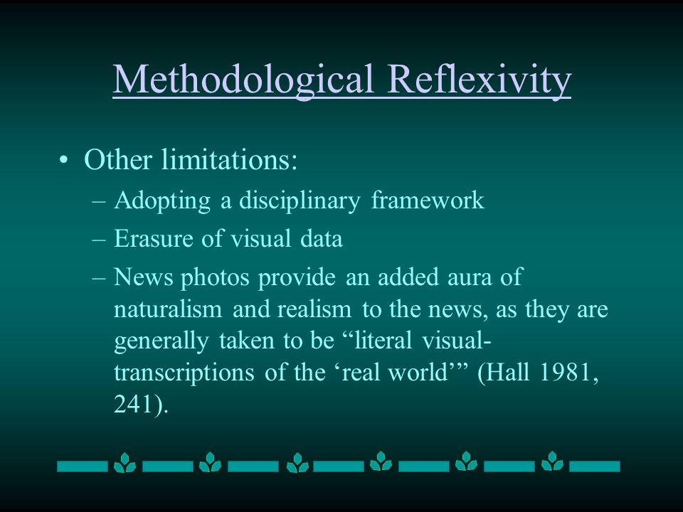 Methodological Reflexivity Other limitations: –Adopting a disciplinary framework –Erasure of visual data –News photos provide an added aura of natural