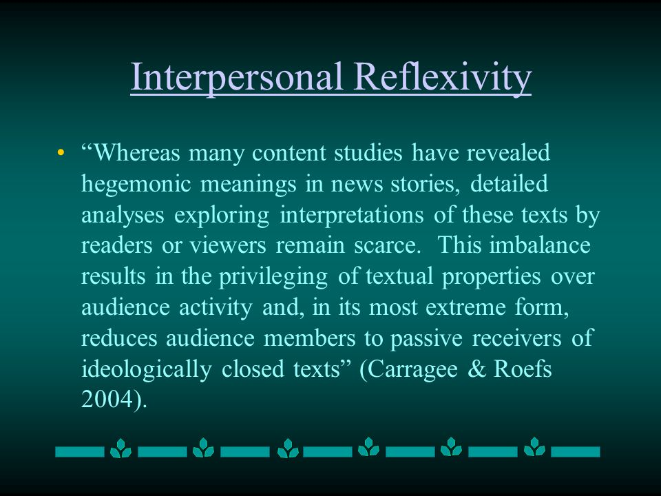 Interpersonal Reflexivity Whereas many content studies have revealed hegemonic meanings in news stories, detailed analyses exploring interpretations o
