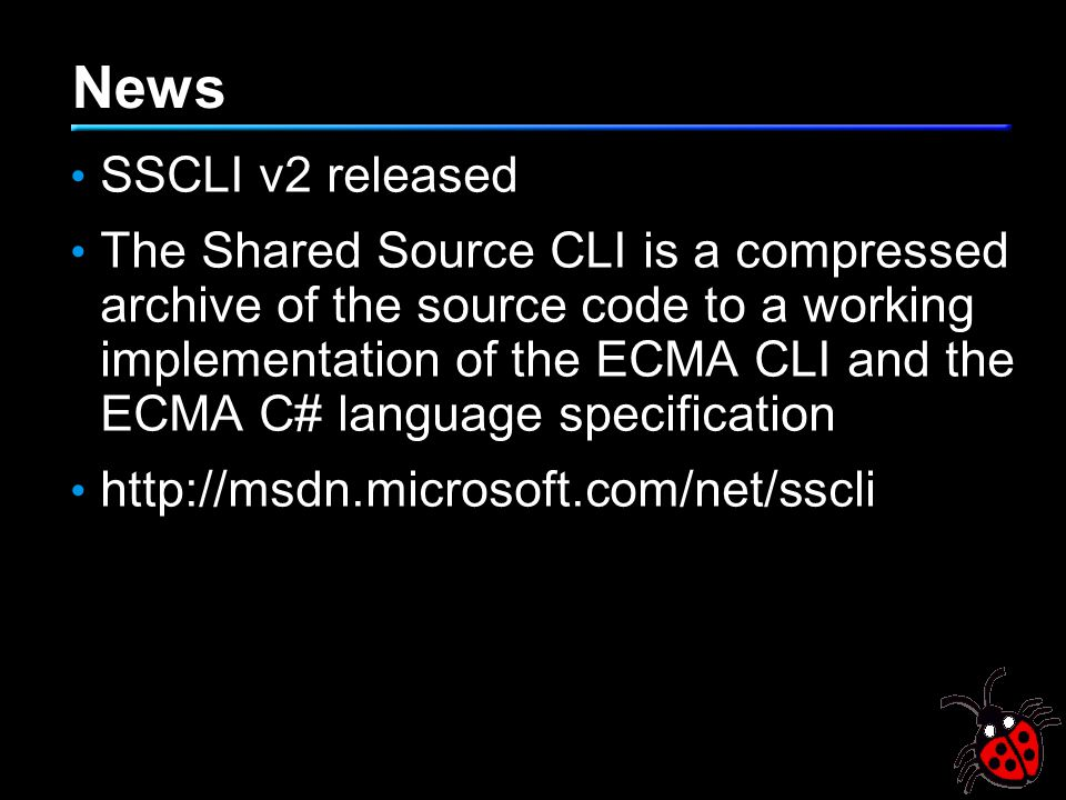 News SSCLI v2 released The Shared Source CLI is a compressed archive of the source code to a working implementation of the ECMA CLI and the ECMA C# la