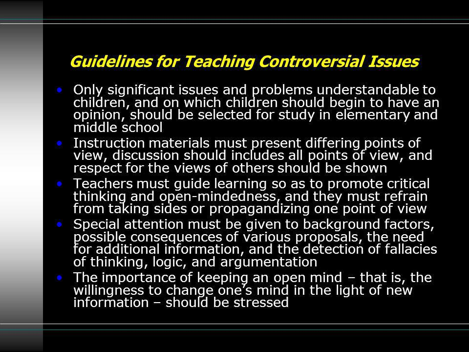 Guidelines for Teaching Controversial Issues Only significant issues and problems understandable to children, and on which children should begin to ha