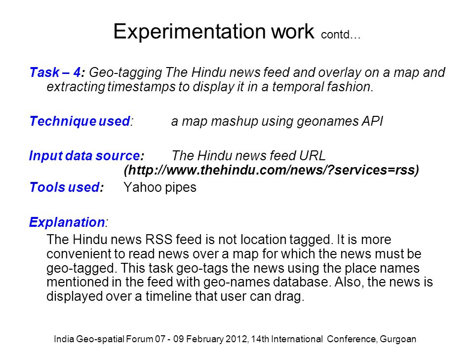 Experimentation work contd… Task – 4: Geo-tagging The Hindu news feed and overlay on a map and extracting timestamps to display it in a temporal fashi