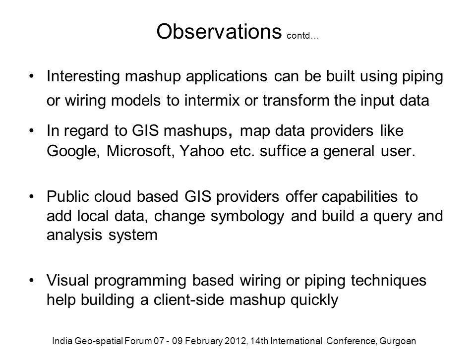 Observations contd… Interesting mashup applications can be built using piping or wiring models to intermix or transform the input data In regard to GI
