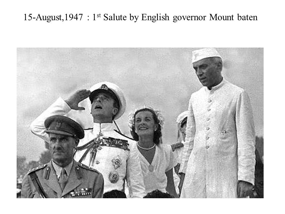 15-August,1947 : 1 st Salute by English governor Mount baten