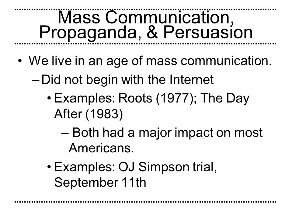 Mass Communication, Propaganda, & Persuasion We live in an age of mass persuasion.