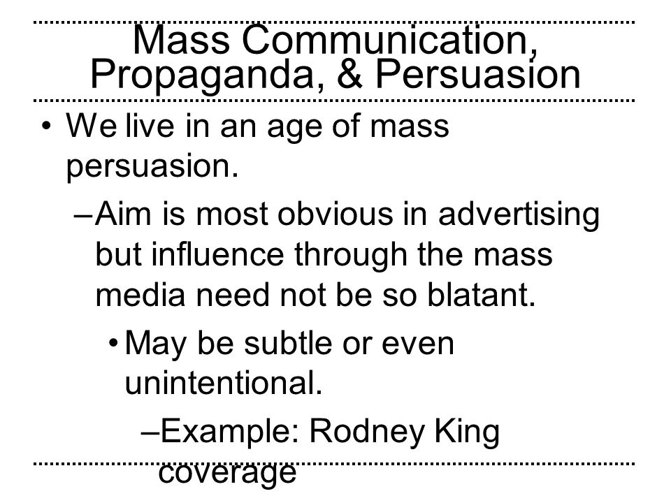 Mass Communication, Propaganda, & Persuasion Given the power of TV newscasts, it is reasonable to ask what factors determine which news items are selected for coverage.