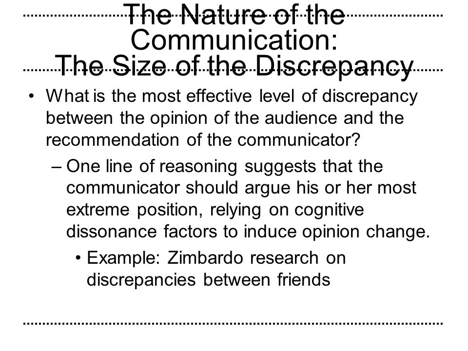 The Nature of the Communication: The Size of the Discrepancy What is the most effective level of discrepancy between the opinion of the audience and t