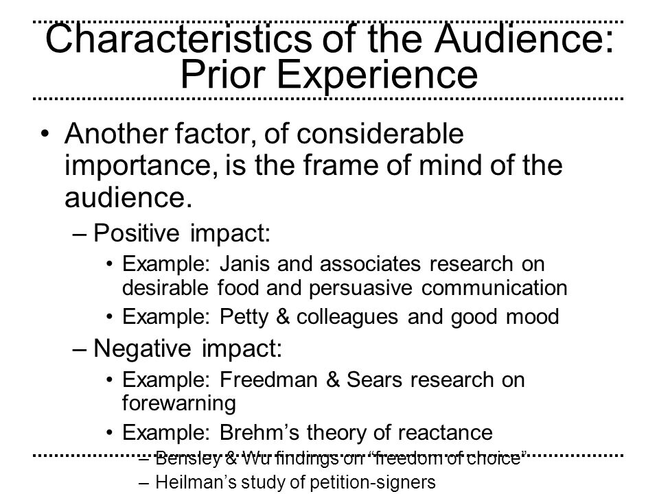 Characteristics of the Audience: Prior Experience Another factor, of considerable importance, is the frame of mind of the audience. –Positive impact: